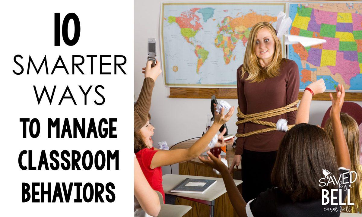 Ten Smarter Ways to Manage Classroom Behavior