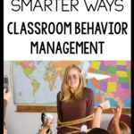 10 Smarter Ways to Manage Classroom Behavior